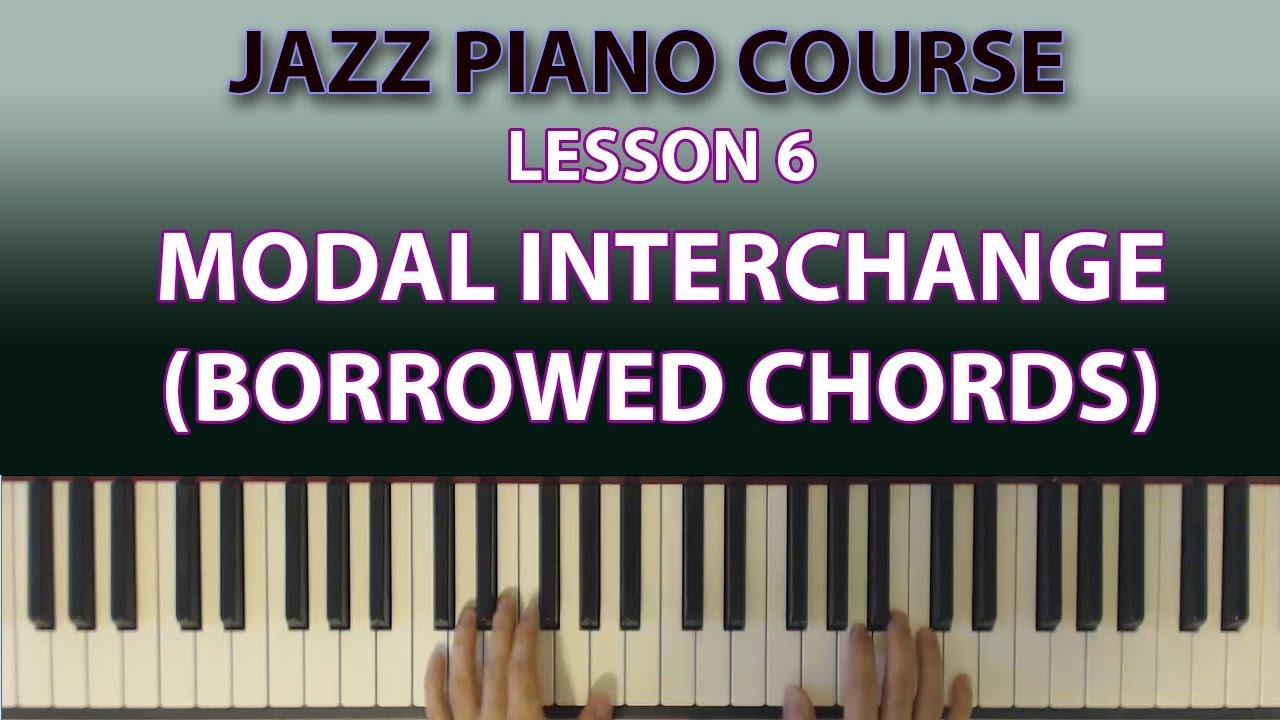 The Jazz Piano Course: Modal Interchange (Borrowed Chords) Simply  Explained! (Lesson 6)