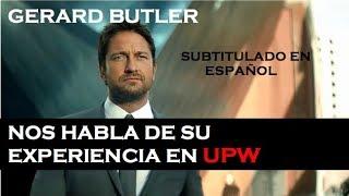 Gerard Butler nos habla de su experiencia en UPW, SUBTITULADO AL ESPAÑOL
