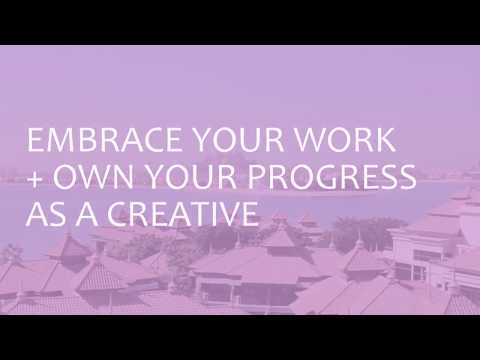 Embrace your work and Own your progress as an Artist + Creative