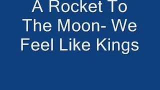 Watch A Rocket To The Moon We Feel Like Kings video