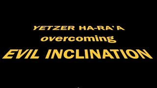 Yetzer Ha-Ra'A OVERCOMING EVIL INCLINATION