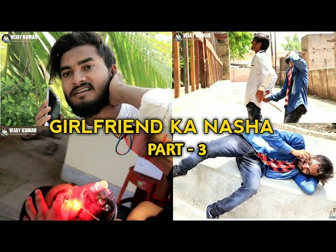Girlfriend Ka Nasha Part - 3 | Vijay Kumar |