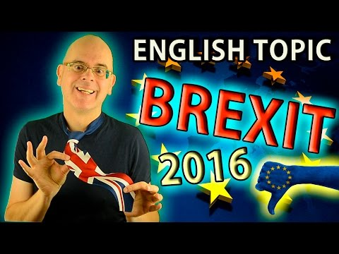 ENGLISH LANGUAGE TOPIC - THE BREXIT 2016 - Why is the UK leaving the EU?