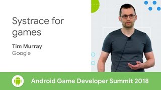 Systrace for Games (Android Game Developer Summit 2018)
