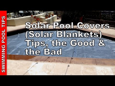 Solar Pool Covers (Solar Blankets) Tips, The Good & The Bad
