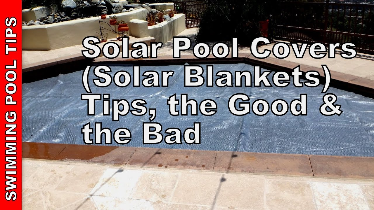 Solar Pool Covers (Solar Blankets) Tips, the Good & the Bad - YouTube