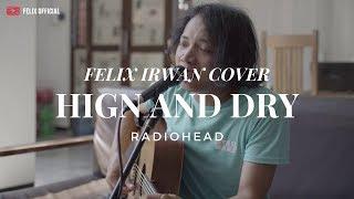 Download lagu High And Dry - RadioHead ( Felix Irwan Cover )