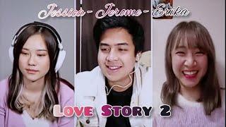 LOVE STORY PART 2 - Cinta Segitiga (Jessica Jane x Jerome Polin x Erika Chan)