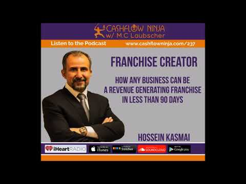 237: Hossein Kasmai: How ANY Business Can Be A Revenue Generating Franchise In Less Than 90 Days