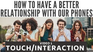 How to have a better relationship with our phones: touch and interaction