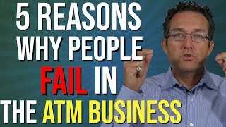 5 Reasons Why People Fail In The ATM Business - ATM Business 2020