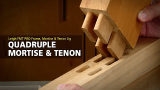 Leigh FMT Pro - How to Rout a Quadruple Mortise & Tenon