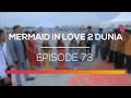 Mermaid In Love 2 Dunia Episode 73