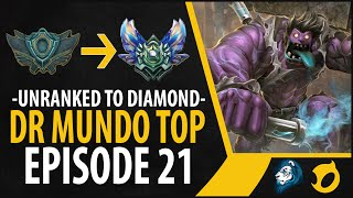 Unranked to Diamond - Dr Mundo Top - Episode 21