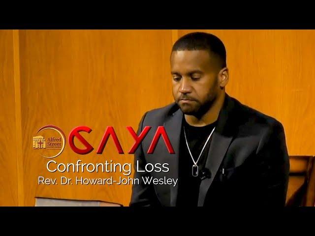 July 3, 2019 CAYA Confronting Loss, Rev. Dr. Howard-John Wesley