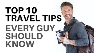 TOP 10 TRAVEL TIPS EVERY GUY SHOULD KNOW — Life Hacks + What To Pack + Airport Carry On Luggage