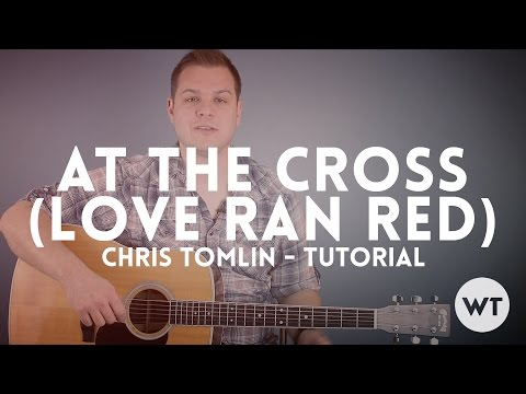 At The Cross Love Ran Red Chords By Chris Tomlin Worship Chords