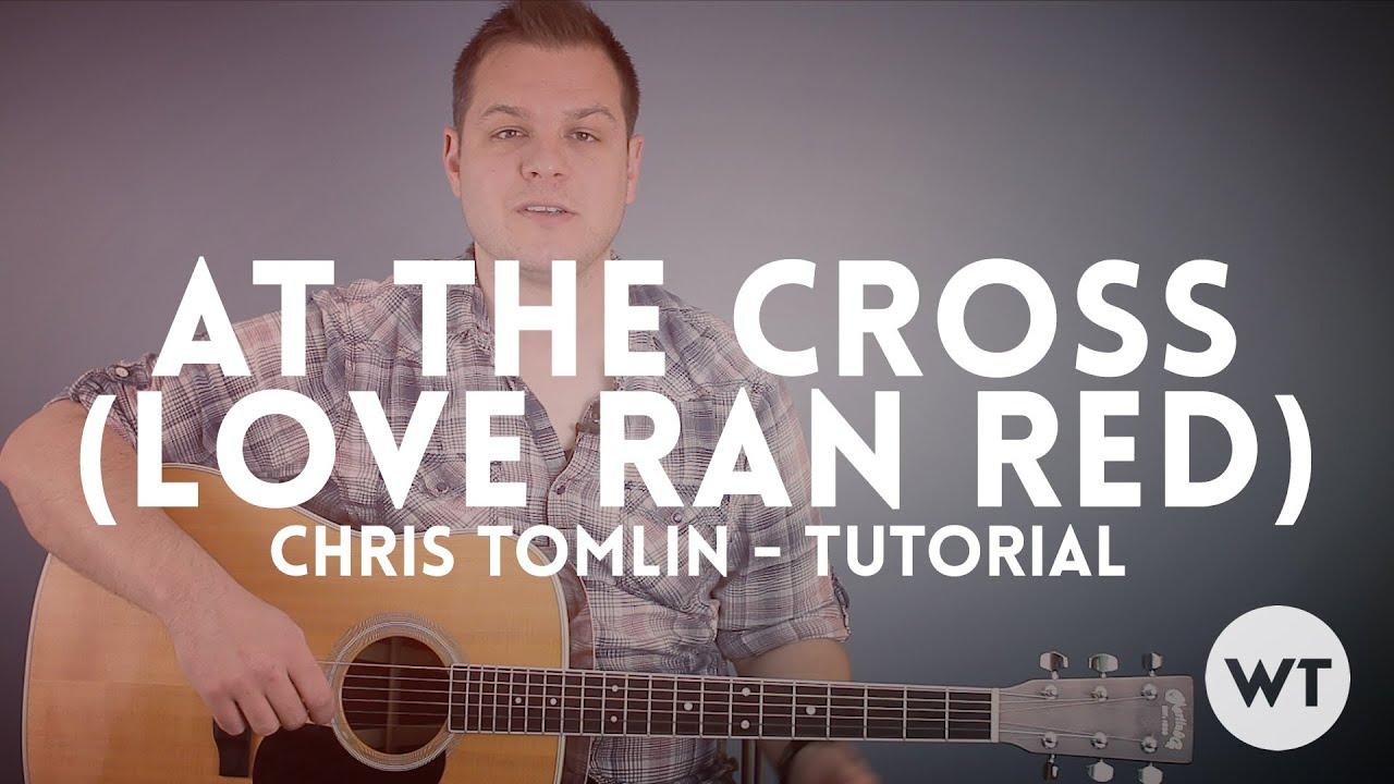 At The Cross Love Ran Red Chris Tomlin Tutorial Youtube