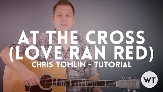 At The Cross (Love Ran Red) - Chris Tomlin - Tutorial