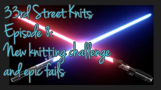 33rd Street Knits Episode 8: A new knitting challenge and epic fails