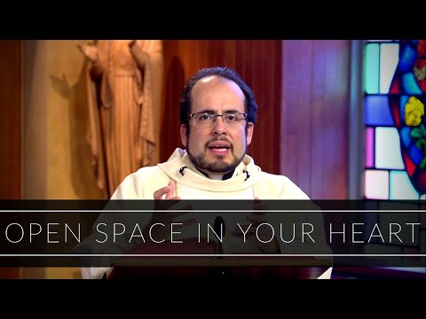 Open Space In Your Heart   Homily: Father Carlos Suarez