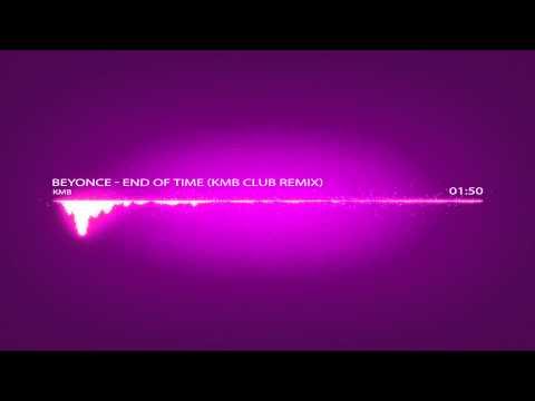 Beyonce - End Of Time (KMB Club Remix - Radio Edit)