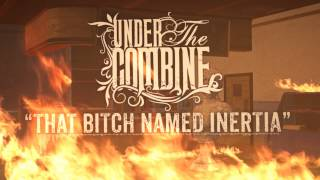 Under The Combine - That Bitch Named Inertia (Lyric Video)