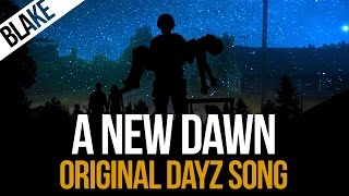 blAke - A New Dawn (Original DayZ Song)