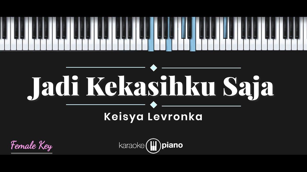 Jadi Kekasihku Saja - Keisya Levronka (KARAOKE PIANO - FEMALE KEY)
