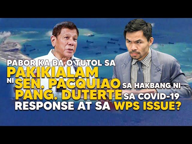 Pabor ka ba sa pakikialam ni Pacquiao sa hakbang ng Duterte admin sa COVID-19 at WPS response?