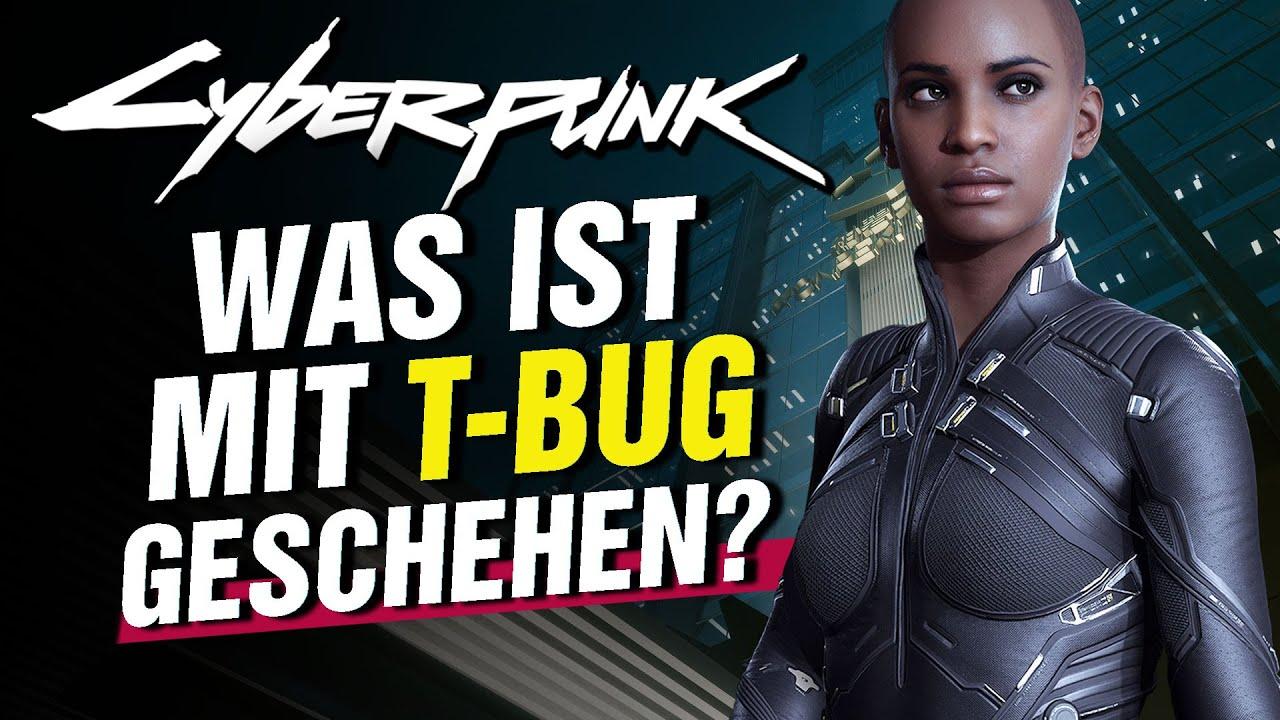 Cyberpunk 2077 - Was ist mit T-Bug geschehen?