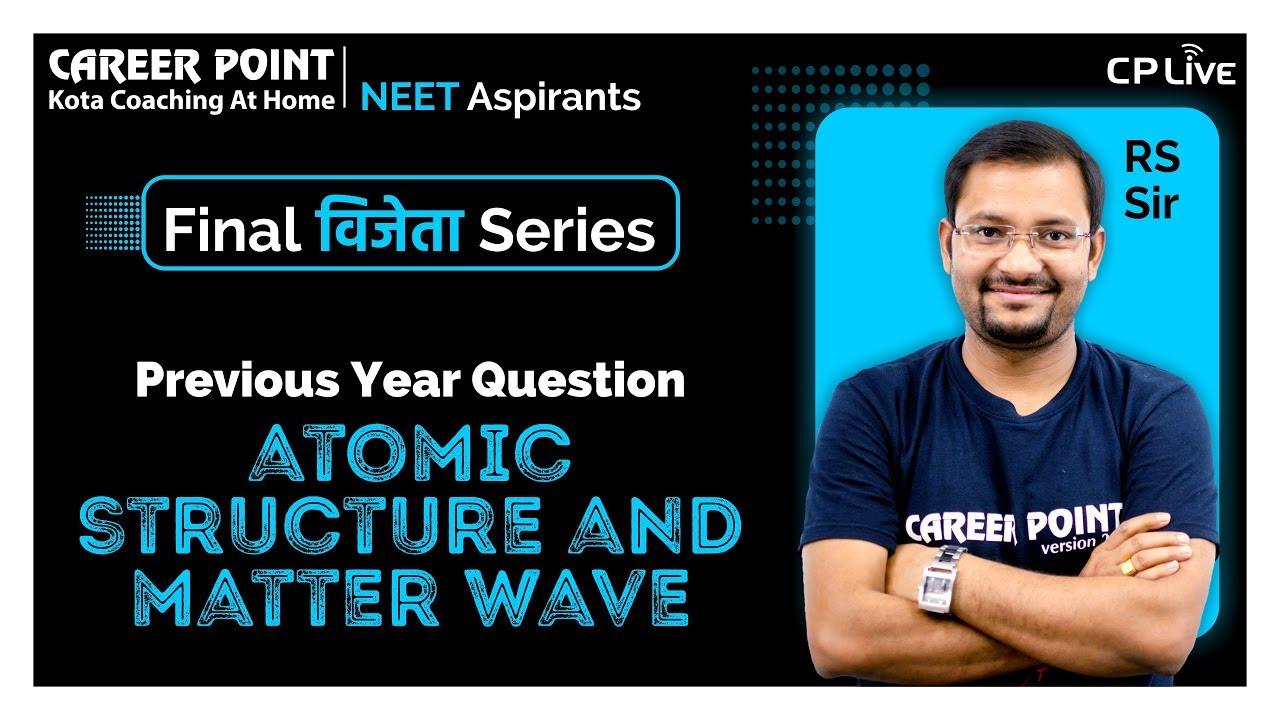Atomic Structure & Matter Wave | Final Vijeta Series | NEET 2020 | RS Sir | Career Point Kota