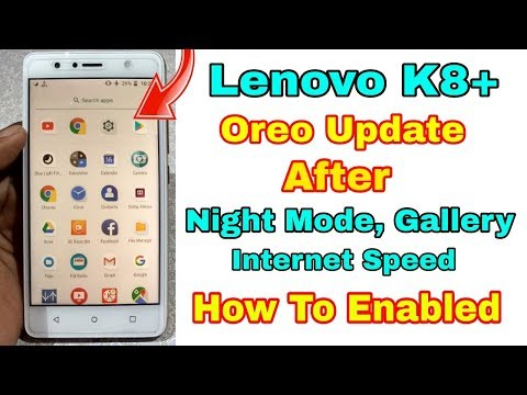 Lenovo K8 Plus Oreo Update After Night Mode, Internet Speed