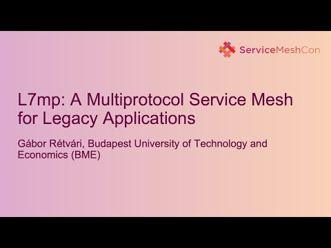 L7mp: A Multiprotocol Service Mesh for Legacy Applications - Gábor Rétvári