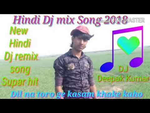 New Hindi Dj remix song 2018 Dil na toro ge kasam khake kaho    दिल ना तोरो गे कसम खाके कहो