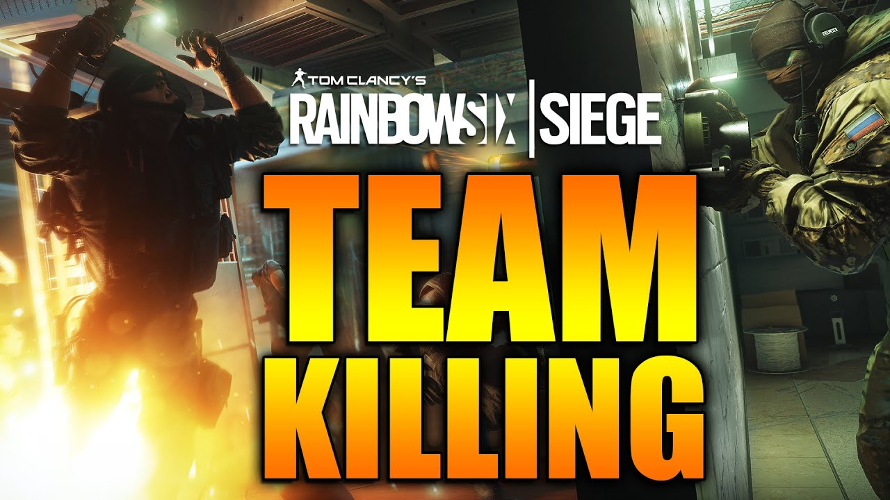 Rainbow Six Siege - In Depth: The problem with TEAM KILLING - YouTube