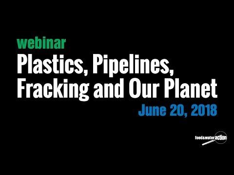 Plastics, Pipelines, Fracking & Our Planet Webinar