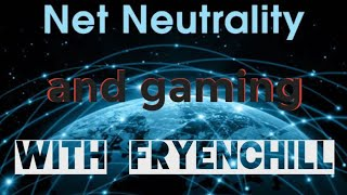 Net Neutrality and gaming: What the FCC vote could mean for gaming [FryeNChill]