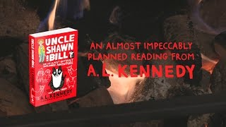 Uncle Shawn and Bill - An Almost Impeccably Planned Reading from A.L. Kennedy