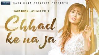 Chhad Ke Na Ja |Sara Khan Feat. Altaaf Sayyed | Ashmit Patel