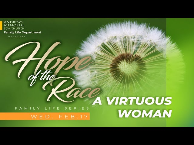 Family Life Series || Hope of the Race || A Virtuous Woman || Pastor Adrian Johnson || Feb. 17, 2021