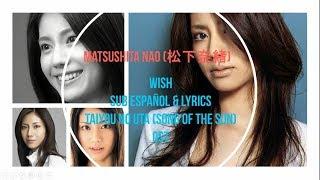 Matsushita Nao (松下奈緒) - Wish - Sub Español & Lyrics - Taiyou no...