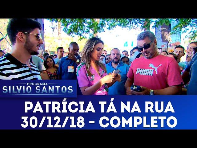Patricia Tá Na Rua - Completo | Programa Silvio Santos (30/12/18)