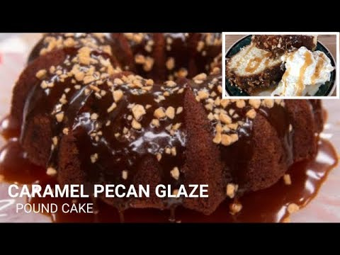 OH SO Delicious CARAMEL PECAN Glazed Pound Cake!! | Easy Pound Cake Recipe