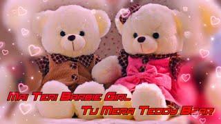 ❣️❣️Mai Teri Barbie Girl, Tu Mera Teddy Bear Whatsapp Status