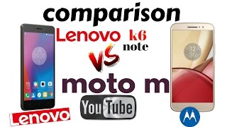 Comparison between Lenovo k6 note and Moto M   Must watch before you buy.