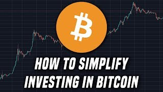 How To Simplify Investing in Bitcoin
