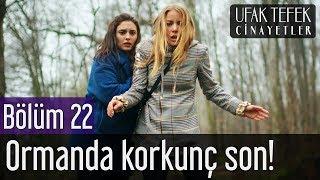 Ufak Tefek Cinayetler 22. Bölüm - Ormanda Korkunç Son!