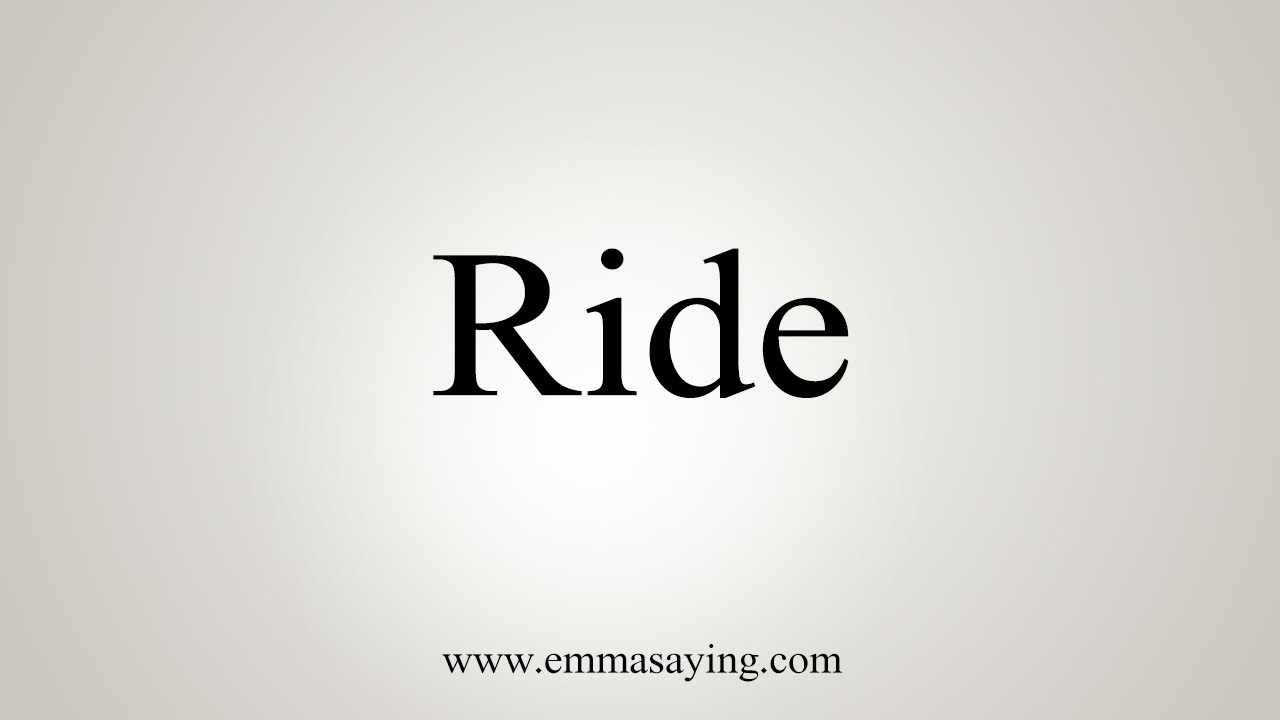 How To Say Ride
