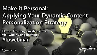 Make it Personal: Applying Your Dynamic Content Personalization Strategy | Fpwebinar